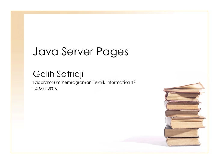 Java Server Pages Galih Satriaji Laboratorium Pemrograman Teknik Informatika ITS 14 Mei 2006