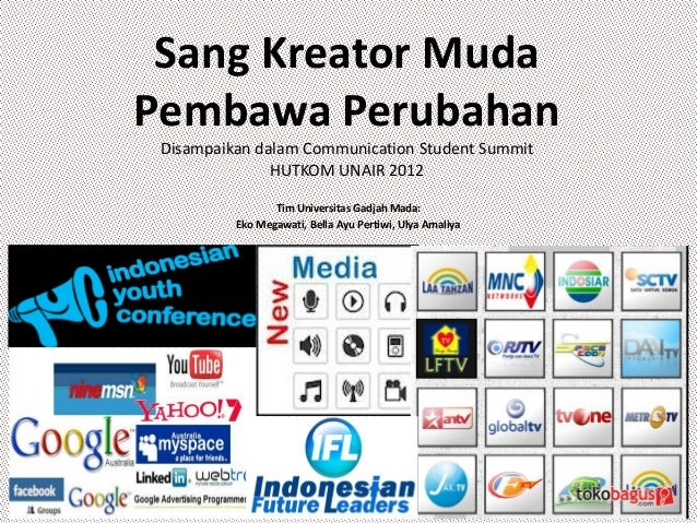 Sang Kreator MudaPembawa Perubahan Disampaikan dalam Communication Student Summit               HUTKOM UNAIR 2012         ...