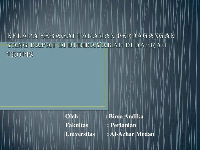 Oleh : Bima AndikaFakultas : PertanianUniversitas : Al-Azhar Medan
