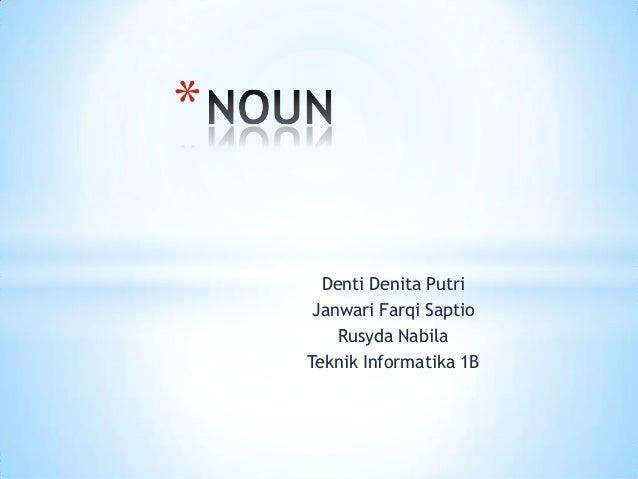 * Denti Denita Putri Janwari Farqi Saptio Rusyda Nabila Teknik Informatika 1B