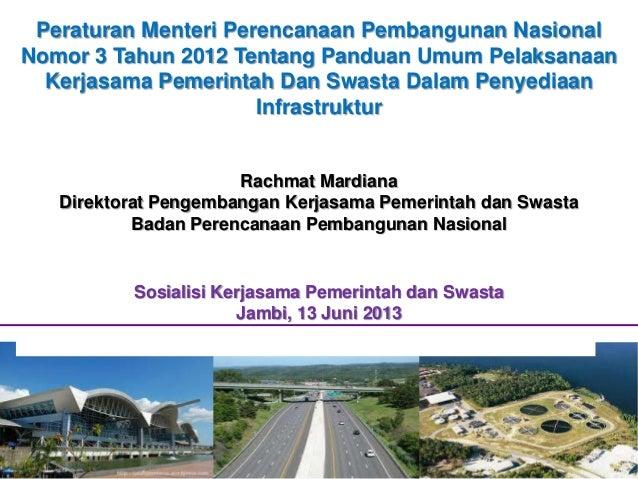 Peraturan Menteri Perencanaan Pembangunan Nasional Nomor 3 Tahun 2012 Tentang Panduan Umum Pelaksanaan Kerjasama Pemerinta...