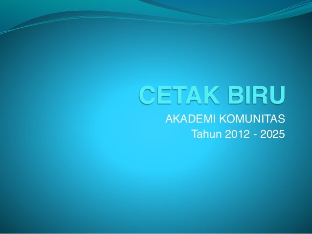 CETAK BIRU AKADEMI KOMUNITAS    Tahun 2012 - 2025