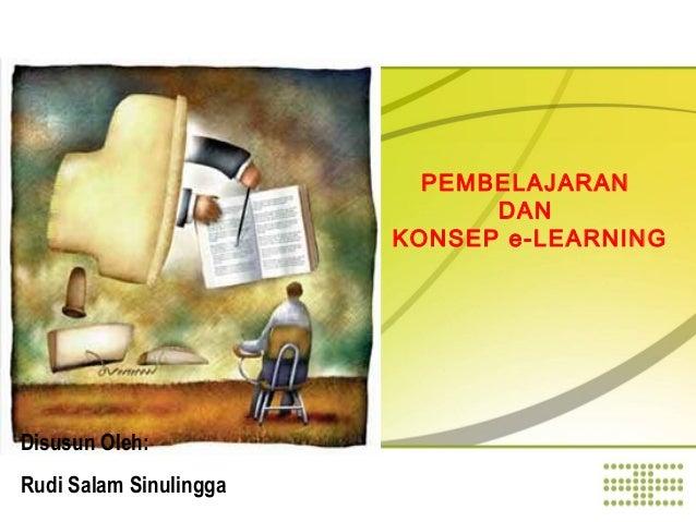 Disusun Oleh: Rudi Salam Sinulingga PEMBELAJARAN DAN KONSEP e-LEARNING