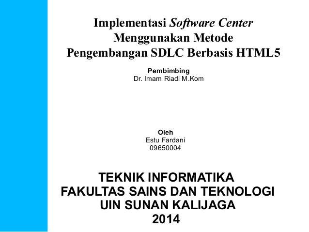 Implementasi Software Center Menggunakan Metode Pengembangan SDLC Berbasis HTML5 Oleh Estu Fardani 09650004 TEKNIK INFORMA...