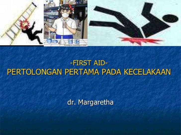 -FIRST AID- PERTOLONGAN PERTAMA PADA KECELAKAAN dr. Margaretha