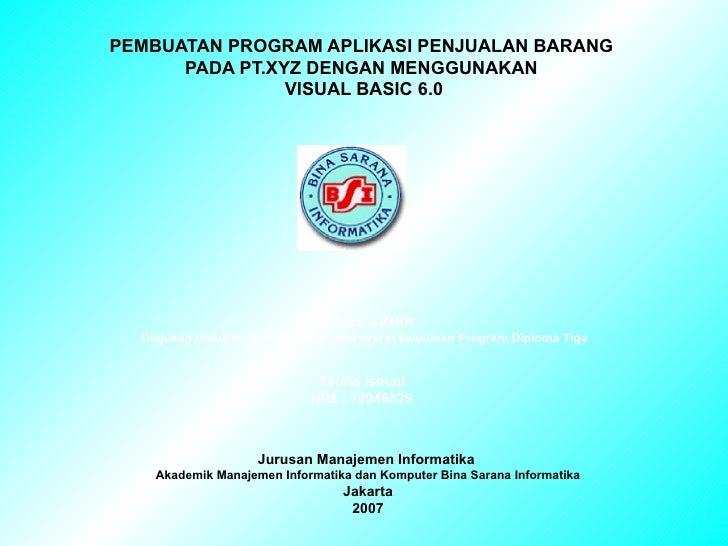 PEMBUATAN PROGRAM APLIKASI PENJUALAN BARANG  PADA PT.XYZ DENGAN MENGGUNAKAN  VISUAL BASIC 6.0 Jurusan Manajemen Informatik...