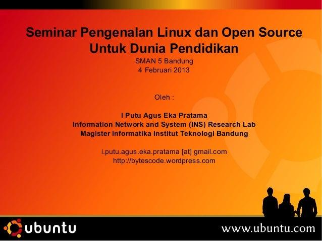 Seminar Pengenalan Linux dan Open Source         Untuk Dunia Pendidikan                       SMAN 5 Bandung              ...