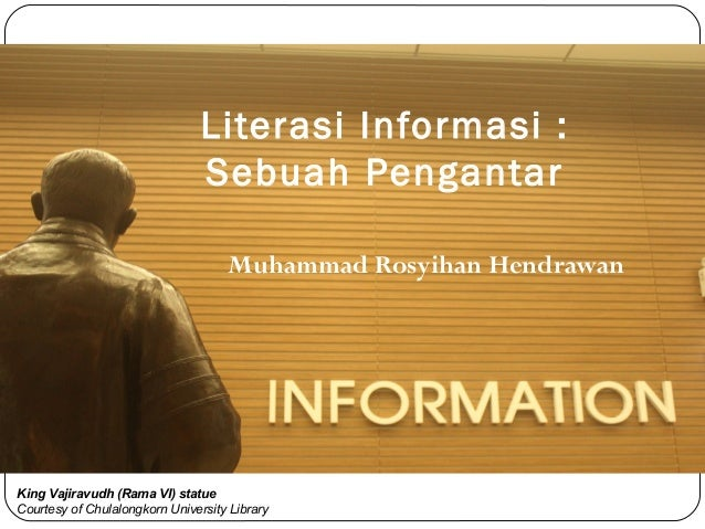 Literasi Informasi : Sebuah Pengantar Muhammad Rosyihan Hendrawan  King Vajiravudh (Rama VI) statue Courtesy of Chulalongk...