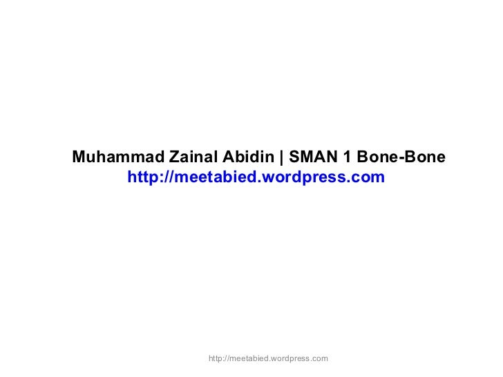 Muhammad Zainal Abidin | SMAN 1 Bone-Bone http://meetabied.wordpress.com   http://meetabied.wordpress.com