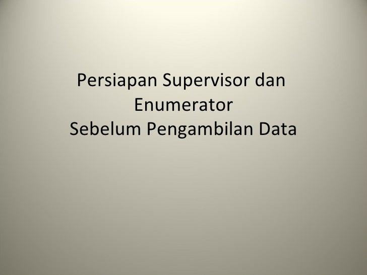 Persiapan Supervisor dan  Enumerator Sebelum Pengambilan Data