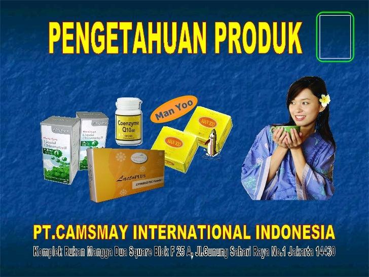 PENGETAHUAN PRODUK PT.CAMSMAY INTERNATIONAL INDONESIA Komplek Rukan Mangga Dua Square Blok F 25 A, Jl.Gunung Sahari Raya N...