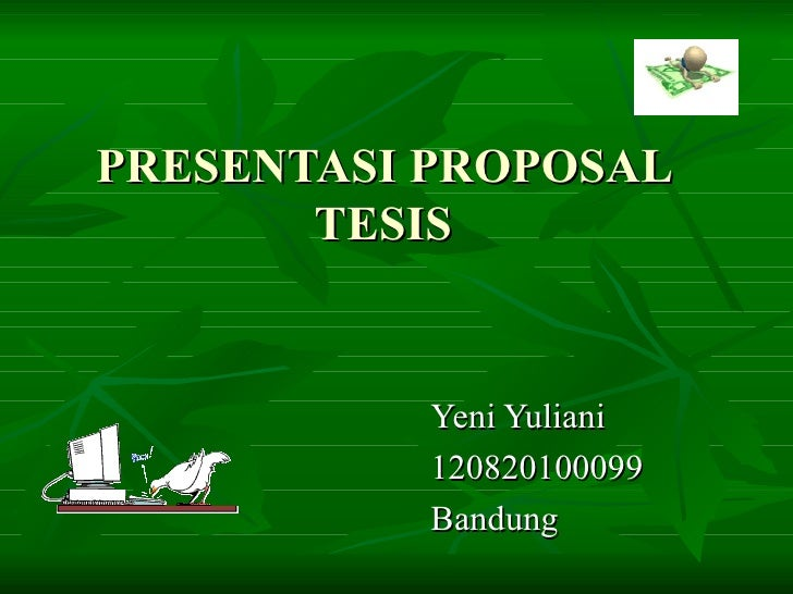 PRESENTASI PROPOSAL TESIS Yeni Yuliani 120820100099 Bandung