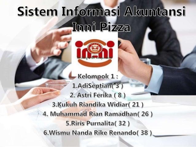 Pendahuluan • Restoran Inni Pizza adalah restoran yang bergerak di bidang penjualan, pembelian makan dan minuman. • Restor...
