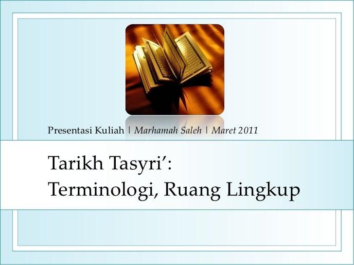 Tarikh Tasyri' : Terminologi, Ruang Lingkup Presentasi Kuliah  |  Marhamah Saleh  |  Maret 20 1 1