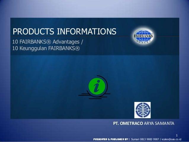 PRODUCTS INFORMATIONS10 FAIRBANKS® Advantages /10 Keunggulan FAIRBANKS®                                            PT. OME...
