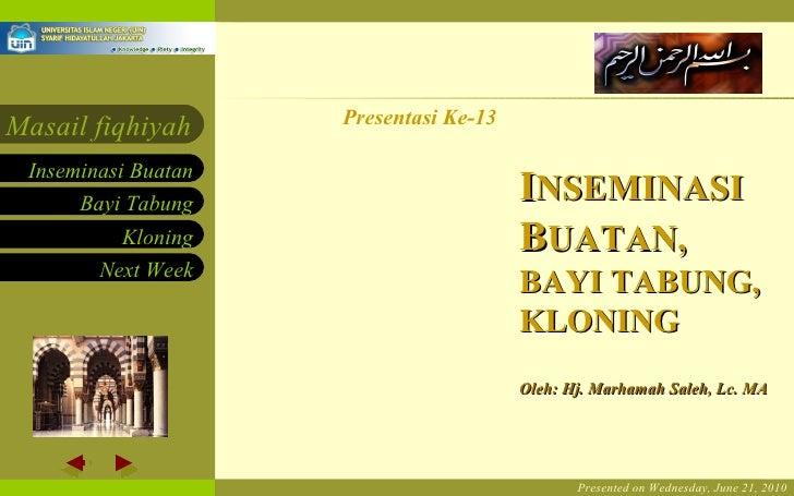 Presented on Wednesday,  June 21, 2010 Presentasi Ke-13 Oleh: Hj. Marhamah Saleh, Lc. MA I NSEMINASI  B UATAN, BAYI TABUNG...