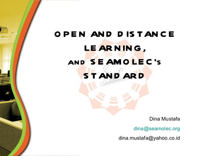 OPEN AND DISTANCE LEARNING, and SEAMOLEC's STANDARD Dina Mustafa [email_address] [email_address]