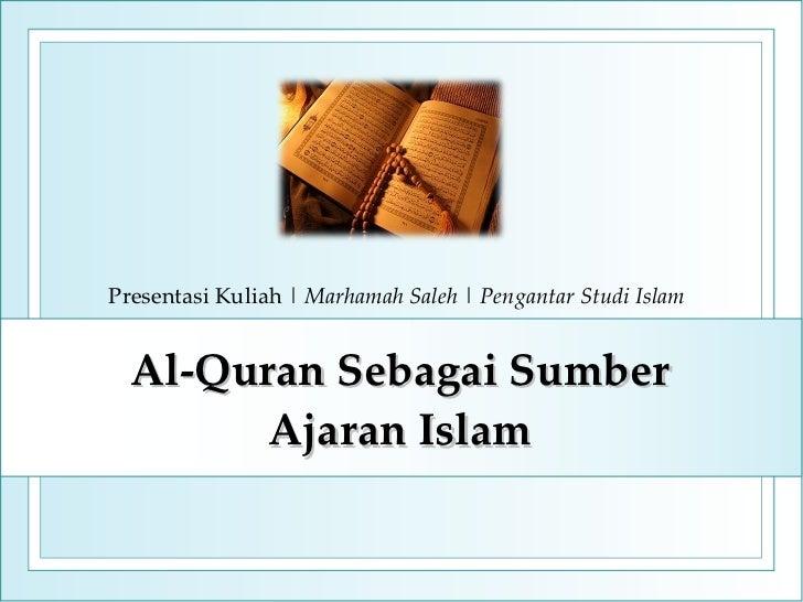 Al-Quran Sebagai Sumber Ajaran Islam Presentasi Kuliah  |  Marhamah Saleh  |  Pengantar Studi Islam