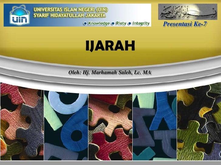 Presentasi Ke-7<br />IJARAH<br />Oleh: Hj. Marhamah Saleh, Lc. MA<br />