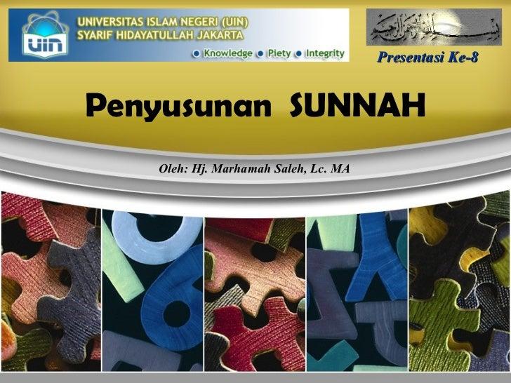 Penyusunan  SUNNAH Presentasi Ke-8 Oleh: Hj. Marhamah Saleh, Lc. MA
