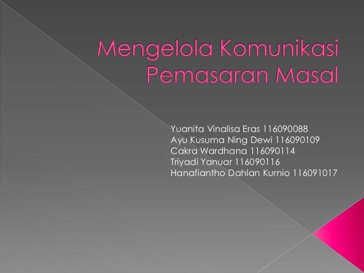 Yuanita Vinalisa Eras 116090088Ayu Kusuma Ning Dewi 116090109Cakra Wardhana 116090114Triyadi Yanuar 116090116Hanafiantho D...