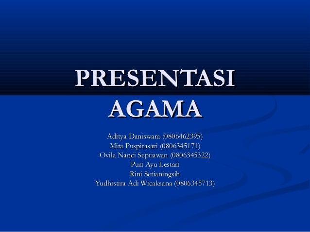 PRESENTASI  AGAMA    Aditya Daniswara (0806462395)     Mita Puspitasari (0806345171)  Ovila Nanci Septiawan (0806345322)  ...