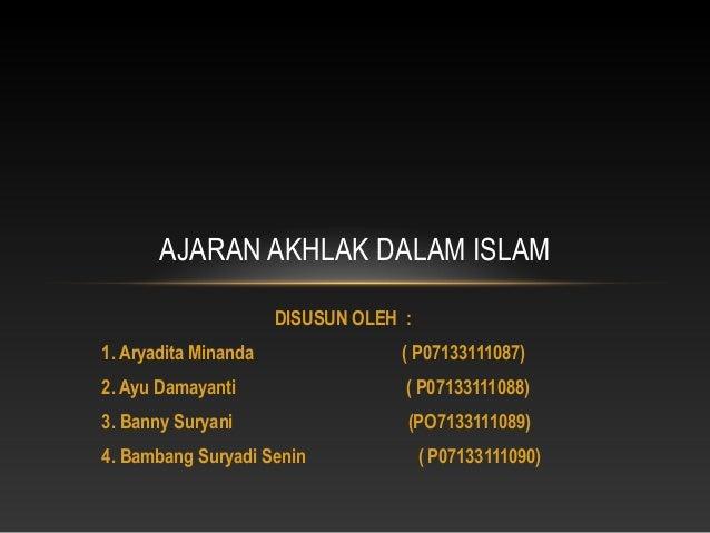 AJARAN AKHLAK DALAM ISLAM                      DISUSUN OLEH :1. Aryadita Minanda                ( P07133111087)2. Ayu Dama...
