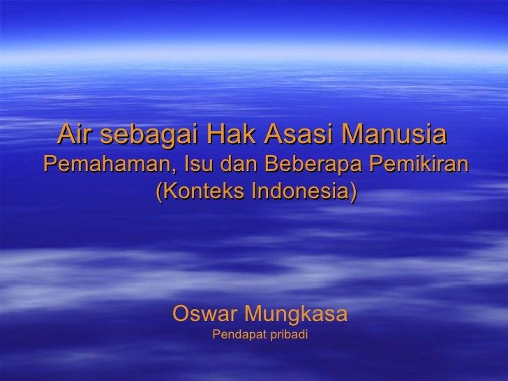 Air sebagai Hak Asasi ManusiaPemahaman, Isu dan Beberapa Pemikiran        (Konteks Indonesia)           Oswar Mungkasa    ...