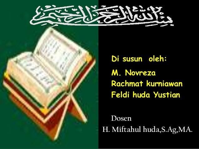 Di susun oleh:  M. Novreza  Rachmat kurniawan  Feldi huda Yustian  DosenH. Miftahul huda,S.Ag,MA.