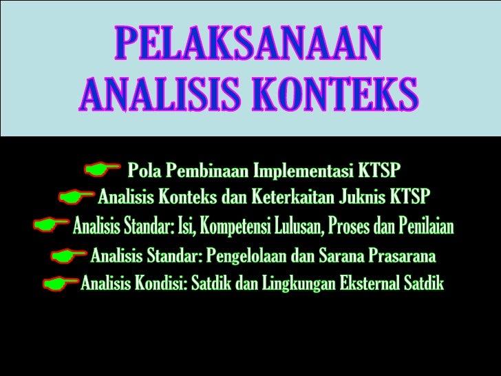 E Pola Pembinaan Implementasi KTSP Analisis Konteks dan Keterkaitan Juknis KTSP Analisis Standar: Isi, Kompetensi Lulusan,...