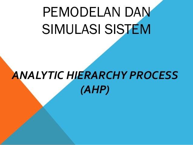 PEMODELAN DAN SIMULASI SISTEM ANALYTIC HIERARCHY PROCESS (AHP)