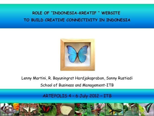 "ROLE OF ""INDONESIA-KREATIF "" WEBSITE TO BUILD CREATIVE CONNECTIVITY IN INDONESIALenny Martini, R. Bayuningrat Hardjakaprab..."