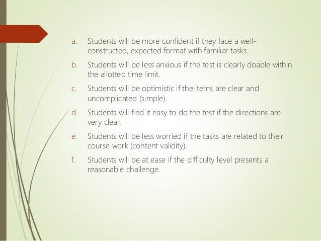 a. Students will be more confident if they face a well- constructed, expected format with familiar tasks. b. Students will...