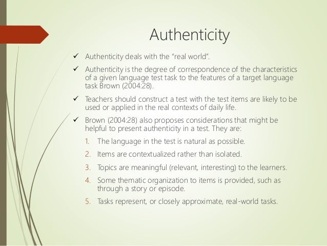"""Authenticity  Authenticity deals with the """"real world"""".  Authenticity is the degree of correspondence of the characteris..."""