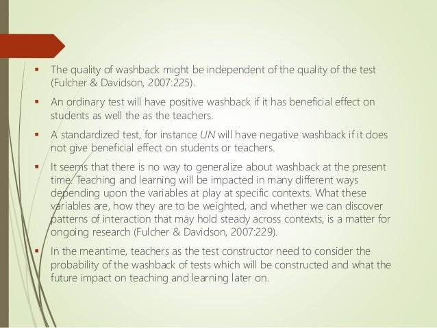  The quality of washback might be independent of the quality of the test (Fulcher & Davidson, 2007:225).  An ordinary te...