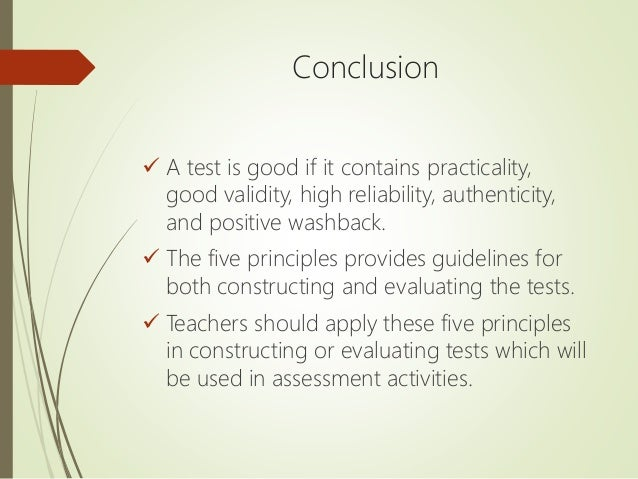 Conclusion  A test is good if it contains practicality, good validity, high reliability, authenticity, and positive washb...