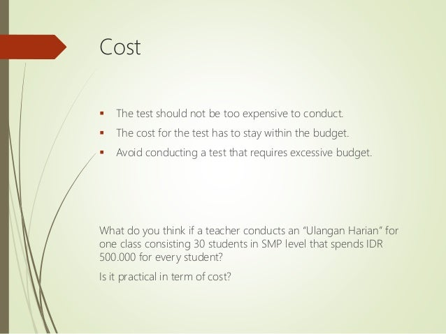 Cost  The test should not be too expensive to conduct.  The cost for the test has to stay within the budget.  Avoid con...