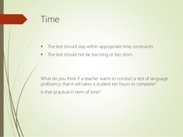 Time  The test should stay within appropriate time constraints.  The test should not be too long or too short. What do y...