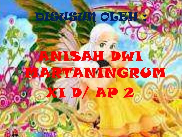 DISUSUN OLEH : ANISAH DWIMARTANINGRUM  XI D/ AP 2