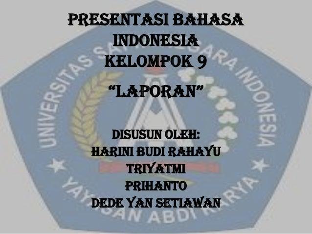 """PRESENTASI BAHASA INDONESIA kelompok 9  """"LAPORAN"""" DISUSUN OLEH: Harini budi rahayu triyatmi PRIHANTO DEDE YAN setiawan"""