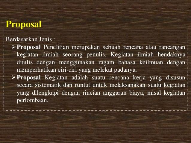 ProposalBerdasarkan Jenis : Proposal Penelitian merupakan sebuah rencana atau rancangan    kegiatan ilmiah seorang penuli...