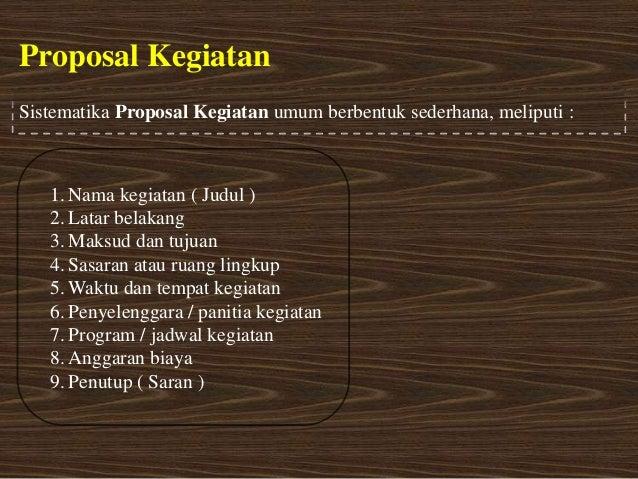 Proposal KegiatanSistematika Proposal Kegiatan umum berbentuk sederhana, meliputi :   1. Nama kegiatan ( Judul )   2. Lata...