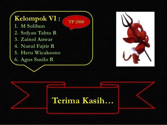 Kelompok VI :         TP 20081.   M Solihun2.   Sofyan Tahta R3.   Zainol Anwar4.   Nurul Fajrir R5.   Heru Wicaksono6.   ...