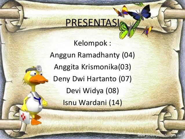 PRESENTASI  Kelompok :  Anggun Ramadhanty (04)  Anggita Krismonika(03)  Deny Dwi Hartanto (07)  Devi Widya (08)  Isnu Ward...