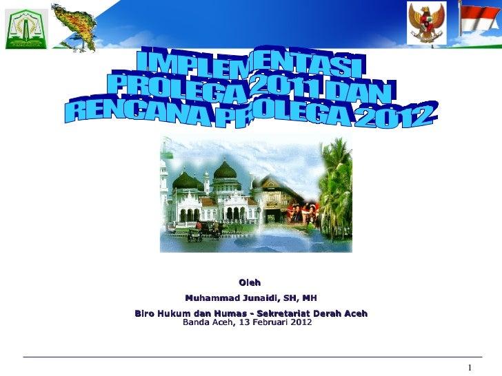 IMPLEMENTASI  PROLEGA 2011 DAN  RENCANA PROLEGA 2012 Oleh  Muhammad Junaidi, SH, MH Biro Hukum dan Humas - Sekretariat Der...