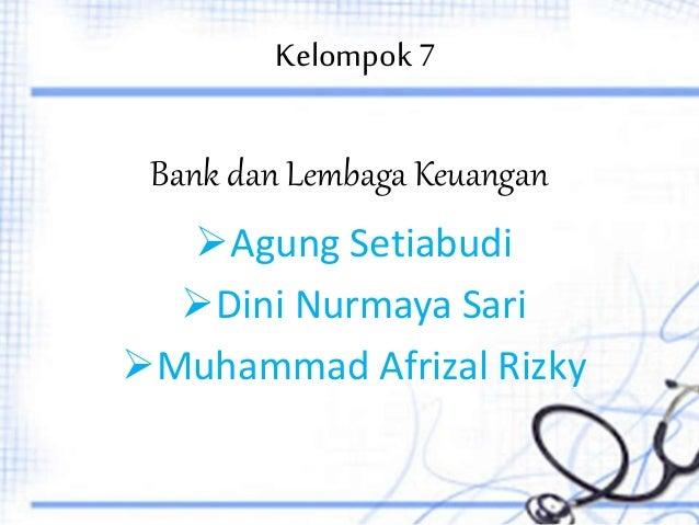 Kelompok7 Agung Setiabudi Dini Nurmaya Sari Muhammad Afrizal Rizky Bank dan Lembaga Keuangan