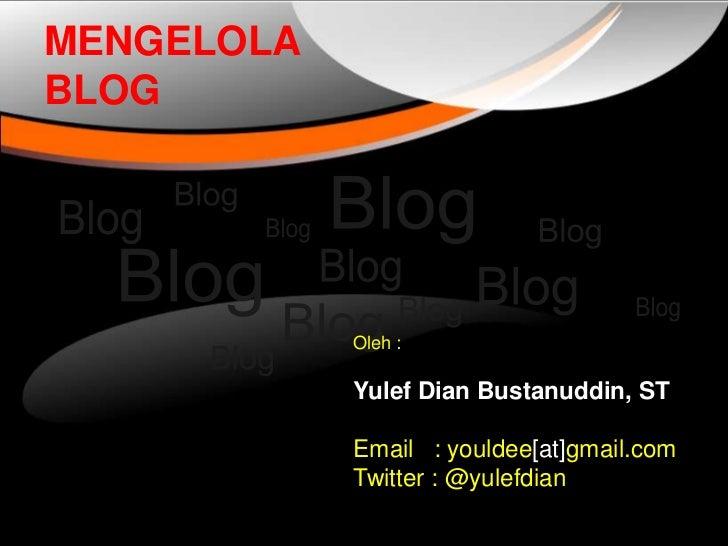 MENGELOLABLOG            Oleh :            Yulef Dian Bustanuddin, ST            Email : youldee[at]gmail.com            T...