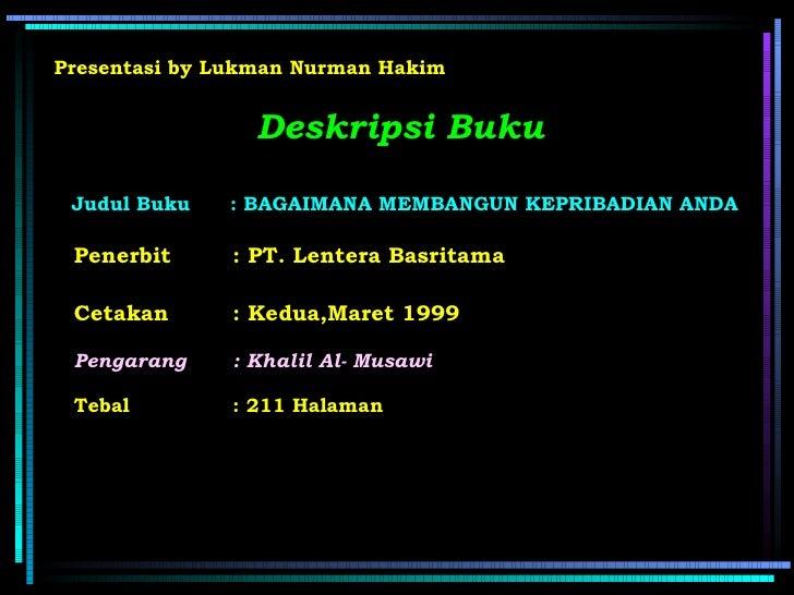 Presentasi by Lukman Nurman Hakim                    Deskripsi Buku   Judul Buku   : BAGAIMANA MEMBANGUN KEPRIBADIAN ANDA ...