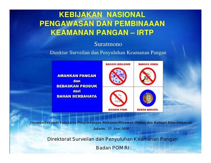 KEBIJAKAN NASIONAL      PENGAWASAN DAN PEMBINAAAN        KEAMANAN PANGAN – IRTP                                    Suratmo...