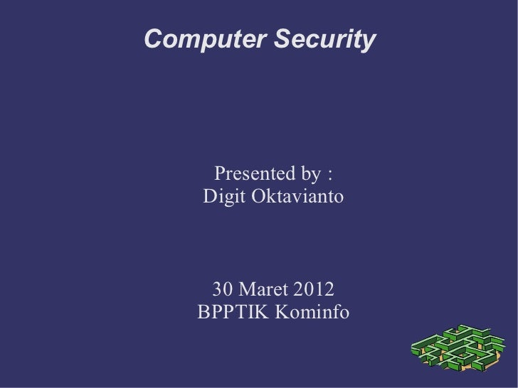 Computer Security     Presented by :    Digit Oktavianto    30 Maret 2012   BPPTIK Kominfo